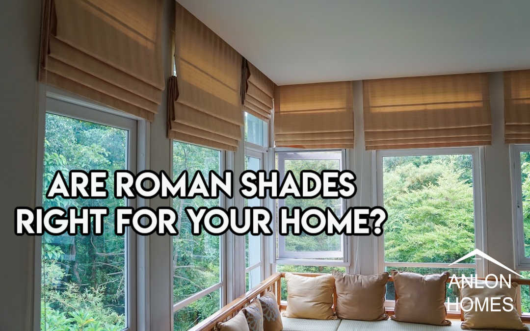 Are Roman Shades Right For You?