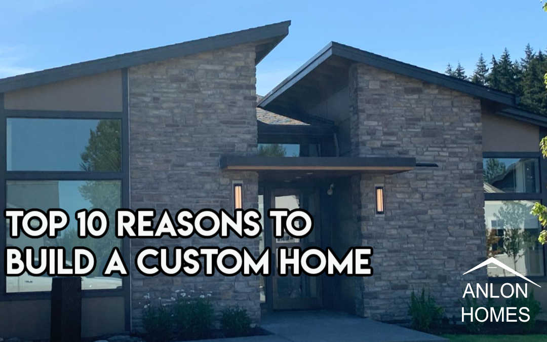 Top 10 Reasons to Build a Custom Home